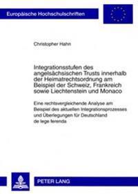 Integrationsstufen Des Angelsaechsischen Trusts Innerhalb Der Heimatrechtsordnung Am Beispiel Der Schweiz, Frankreich Sowie Liechtenstein Und Monaco: