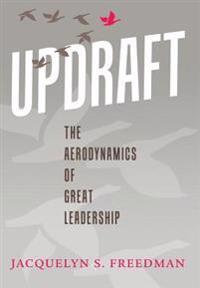 Updraft: The Aerodynamics of Great Leadership
