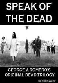 Speak of the Dead: George A Romero's Original Dead Trilogy