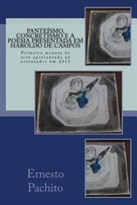 Panteismo, Concretismo E a Poesia Presentada Em Haroldo de Campos: Primeira Minuta de Tese Apresentada Ao Orientador Em 2013