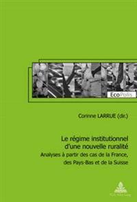 Le Régime Institutionnel d'Une Nouvelle Ruralité: Analyses À Partir Des Cas de la France, Des Pays-Bas Et de la Suisse