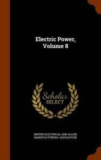 Electric Power, Volume 8