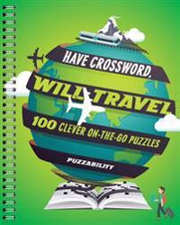 Have Crossword, Will Travel: 100 Clever On-The-Go Puzzles