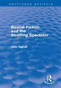 Realist Fiction and the Strolling Spectator (Routledge Revivals)