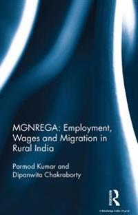 MGNREGA: Employment, Wages and Migration in Rural India