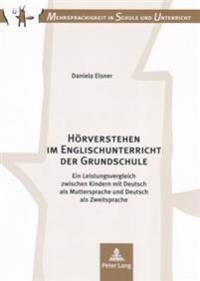 Hoerverstehen Im Englischunterricht Der Grundschule: Ein Leistungsvergleich Zwischen Kindern Mit Deutsch ALS Muttersprache Und Deutsch ALS Zweitsprach
