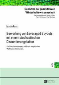 Bewertung Von Leveraged Buyouts Mit Einem Stochastischen Diskontierungsfaktor: Ein Simulationsansatz Auf Basis Empirischer Wahrscheinlichkeiten