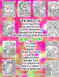 """En Katt LIV"" Coloring Book 22 Surrealistic Creative Konstnarlig Handgjorda Ritningar Genom Surrealistisk Konstnar Grace Divine: For Vuxna for Barn Gy"