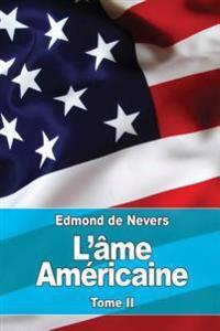 L'Ame Americaine: Tome II: L'Evolution - A Travers La Vie Americaine. Vers L'Avenir