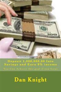 Deposit 1,000,000.00 Into Savings and Earn 8% Income: You Can Achieve This Goal If You Focus