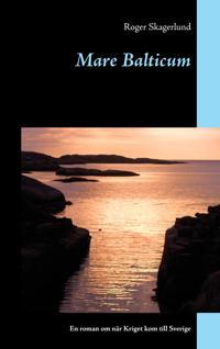 Mare Balticum: En roman om när Kriget kom till Sverige