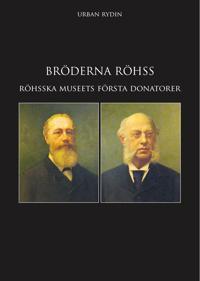 Bröderna Röhss : industrialisterna som var med och byggde Sverige