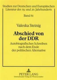 Abschied Von Der Ddr: Autobiografisches Schreiben Nach Dem Ende Der Politischen Alternative