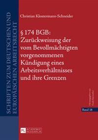 174 Bgb: Zurueckweisung Der Vom Bevollmaechtigten Vorgenommenen Kuendigung Eines Arbeitsverhaeltnisses Und Ihre Grenzen