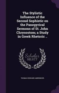 The Stylistic Influence of the Second Sophistic on the Panegyrical Sermons of St. John Chrysostom; A Study in Greek Rhetoric ..