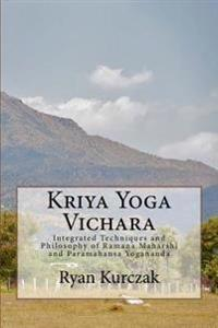 Kriya Yoga Vichara: Integrated Techniques and Philosophy of Ramana Maharshi and Paramahansa Yogananda