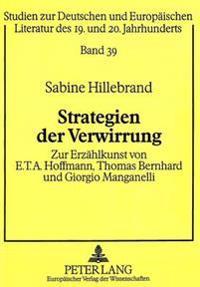 Strategien Der Verwirrung: Zur Erzaehlkunst Von E.T.A. Hoffmann, Thomas Bernhard Und Giorgio Manganelli