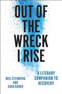 Out of the Wreck I Rise: A Literary Companion to Recovery