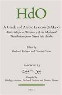 A Greek and Arabic Lexicon (Galex): Materials for a Dictionary of the Mediaeval Translations from Greek Into Arabic. Fascicle 13, بي&#1578