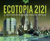 Ecotopia 2121: A Vision for Our Future Green Utopiaain 100 Cities