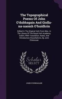 The Topographical Poems of John O'Dubhagain and Giolla-Na-Naomh O'Huidhrin