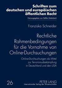 Rechtliche Rahmenbedingungen Fuer Die Vornahme Von Online-Durchsuchungen: Online-Durchsuchungen ALS Mittel Zur Terrorismusbekaempfung in Deutschland U