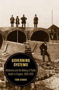 Governing Systems: Modernity and the Making of Public Health in England, 1830-1910