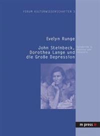 John Steinbeck, Dorothea Lange Und Die Grosse Depression: Sozialkritik in Literatur Und Fotografie