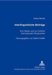 Interlinguistische Beitraege: Zum Wesen Und Zur Funktion Internationaler Plansprachen- Herausgegeben Von Sabine Fiedler