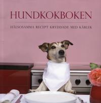 Hundkokboken : hälsosamma recept kryddade med kärlek