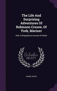 Life and Surprising Adventures of Robinson Crusoe, of York, Mariner