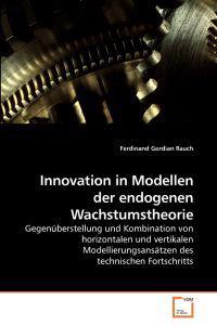 Innovation in Modellen Der Endogenen Wachstumstheorie