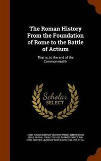 The Roman History from the Foundation of Rome to the Battle of Actium