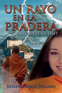 Un Rayo En La Pradera: Amor Y Fe En Tíbet
