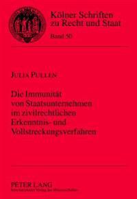 Die Immunitaet Von Staatsunternehmen Im Zivilrechtlichen Erkenntnis- Und Vollstreckungsverfahren
