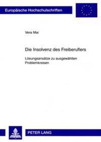 Die Insolvenz Des Freiberuflers: Loesungsansaetze Zu Ausgewaehlten Problemkreisen