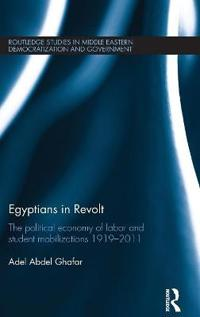 Egyptians in Revolt: The Political Economy of Labor and Student Mobilizations 1919 2011