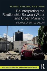 Re-Interpreting the Relationship Between Water and Urban Planning: The Case of Dar Es Salaam