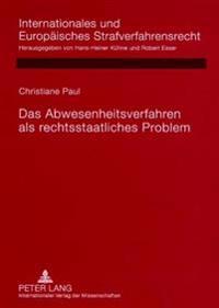Das Abwesenheitsverfahren ALS Rechtsstaatliches Problem: Rechtsvergleichende Untersuchung Deutscher, Englischer, Franzoesischer, Niederlaendischer Und