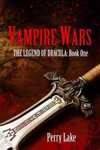 Vampire Wars: The Legend of Dracula - Book One