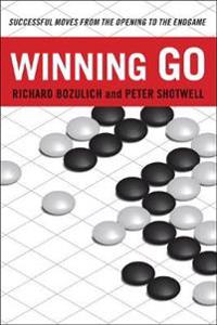 Winning Go: Successful Moves from the Opening to the Endgame