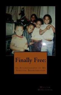 Finally Free: : An Autobiography of My Spiritual Breakthrough