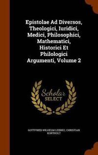Epistolae Ad Diversos, Theologici, Iuridici, Medici, Philosophici, Mathematici, Historici Et Philologici Argumenti, Volume 2