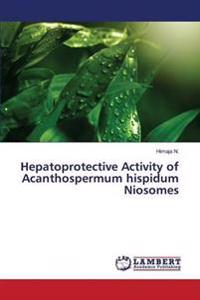 Hepatoprotective Activity of Acanthospermum Hispidum Niosomes