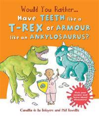 Would you rather: have the teeth of a t-rex or the armour of an ankylosauru
