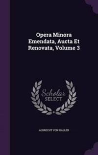 Opera Minora Emendata, Aucta Et Renovata, Volume 3