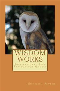 Wisdom Works: Inspirational Life Application Quotes