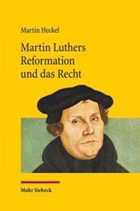 Martin Luthers Reformation Und Das Recht: Die Entwicklung Der Theologie Luthers Und Ihre Auswirkung Auf Das Recht Unter Den Rahmenbedingungen Der Reic