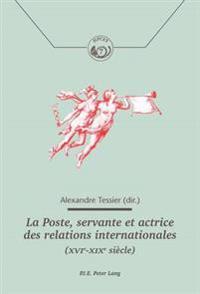 La Poste, Servante Et Actrice Des Relations Internationales (Xvie-Xixe Siecle)