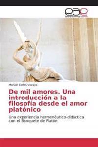 de Mil Amores. Una Introduccion a la Filosofia Desde El Amor Platonico